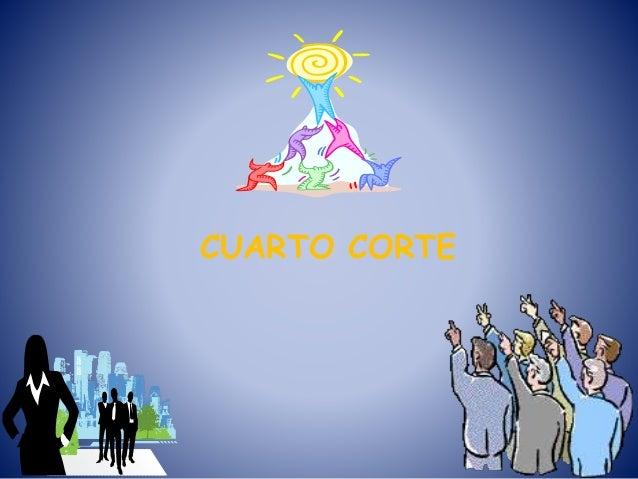 CUARTO CORTE