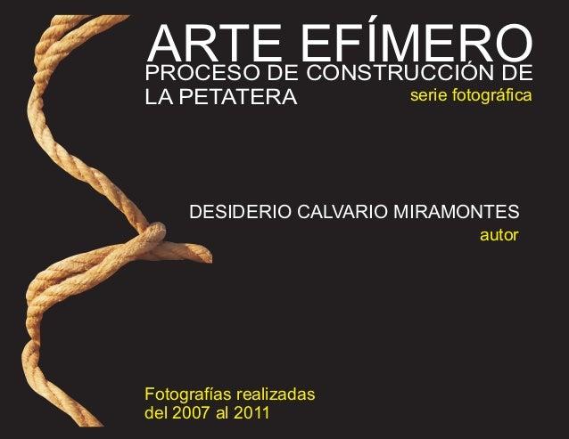 ARTE EFÍMEROPROCESO DE CONSTRUCCIÓN DELA PETATERA              serie fotográfica     DESIDERIO CALVARIO MIRAMONTES        ...