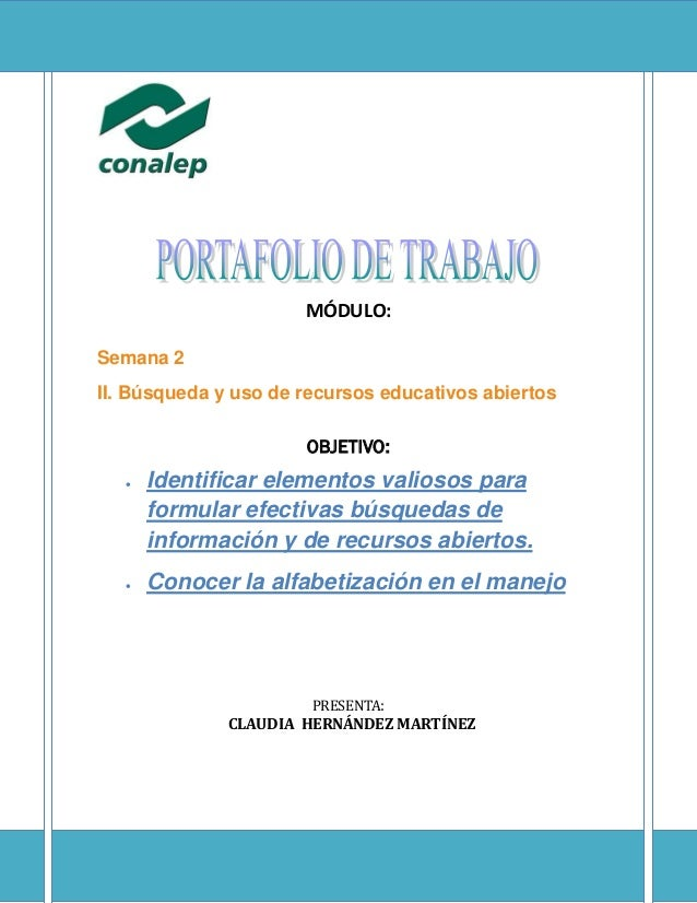 MÓDULO: Semana 2 II. Búsqueda y uso de recursos educativos abiertos  OBJETIVO:  PRESENTA:  CLAUDIA HERNÁNDEZ MARTÍNEZ   I...