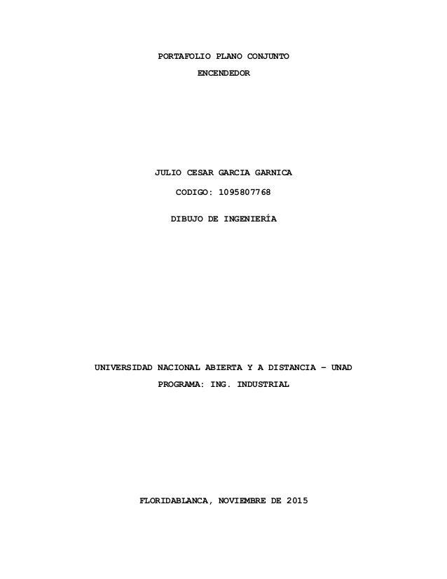 PORTAFOLIO PLANO CONJUNTO ENCENDEDOR JULIO CESAR GARCIA GARNICA CODIGO: 1095807768 DIBUJO DE INGENIERÍA UNIVERSIDAD NACION...