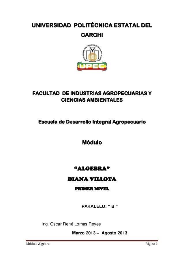 Módulo Algebra Página 1 UNIVERSIDAD POLITÉCNICA ESTATAL DEL CARCHI FACULTAD DE INDUSTRIAS AGROPECUARIAS Y CIENCIAS AMBIENT...