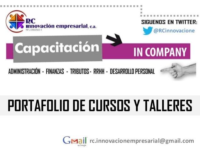 rc.innovacionempresarial@gmail.com PORTAFOLIO DE CURSOS Y TALLERES