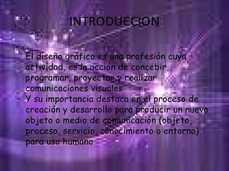 INTRODUCCION<br />El diseño gráfico es una profesión cuya actividad, es la acción de concebir, programar, proyectar y real...