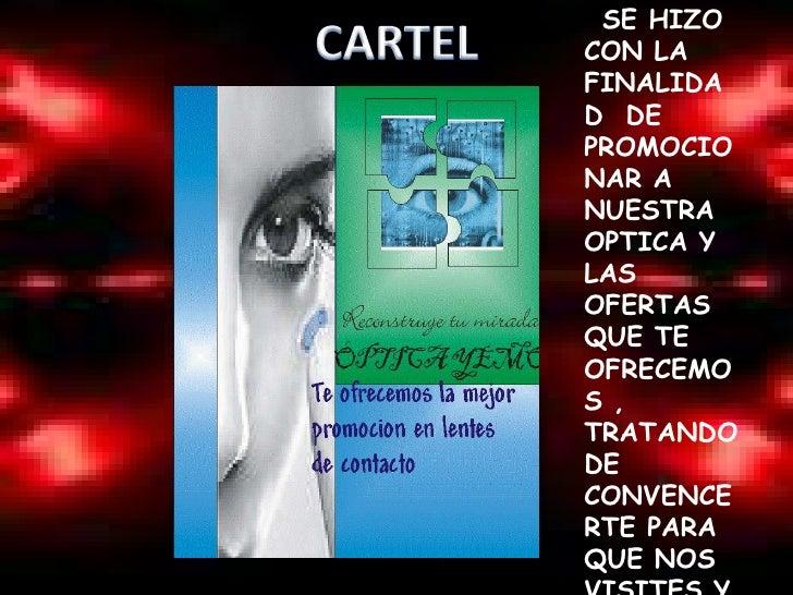 CARTEL<br />SSE HIZO CON LA FINALIDAD  DE PROMOCIONAR A NUESTRA OPTICA Y LAS OFERTAS QUE TE OFRECEMOS , TRATANDO DE CONVEN...