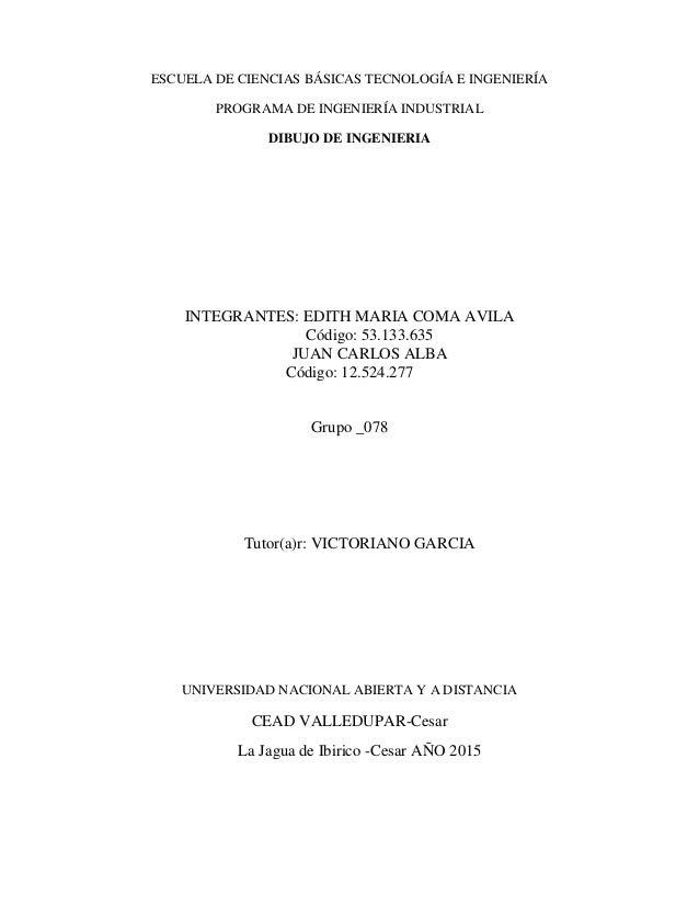 ESCUELA DE CIENCIAS BÁSICAS TECNOLOGÍA E INGENIERÍA PROGRAMA DE INGENIERÍA INDUSTRIAL DIBUJO DE INGENIERIA INTEGRANTES: ED...