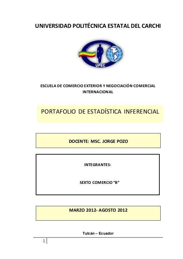 1 PORTAFOLIO DE ESTADÍSTICA INFERENCIAL UNIVERSIDAD POLITÉCNICA ESTATAL DEL CARCHI ESCUELA DE COMERCIO EXTERIOR Y NEGOCIAC...