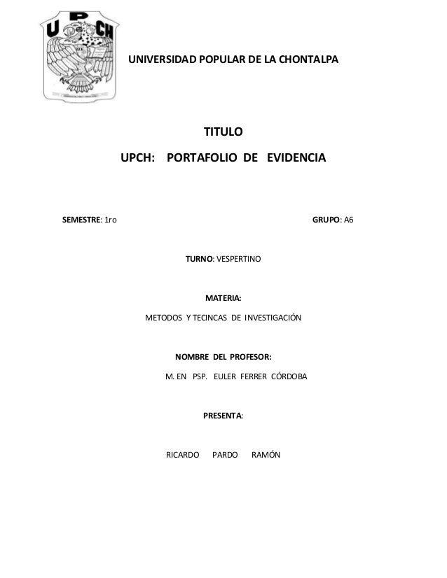 UNIVERSIDAD POPULAR DE LA CHONTALPA TITULO UPCH: PORTAFOLIO DE EVIDENCIA SEMESTRE: 1ro GRUPO: A6 TURNO: VESPERTINO MATERIA...