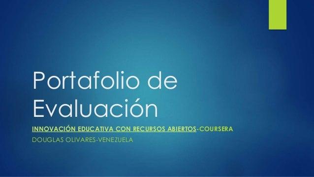 Portafolio de  Evaluación  INNOVACIÓN EDUCATIVA CON RECURSOS ABIERTOS-COURSERA  DOUGLAS OLIVARES-VENEZUELA