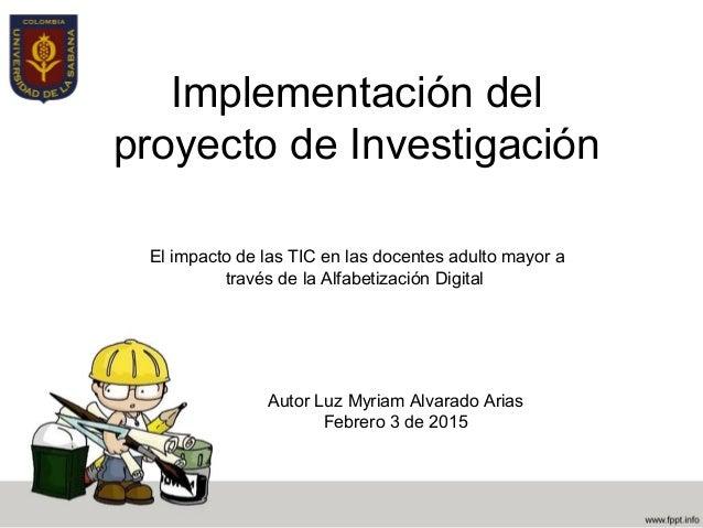 Implementación del proyecto de Investigación El impacto de las TIC en las docentes adulto mayor a través de la Alfabetizac...