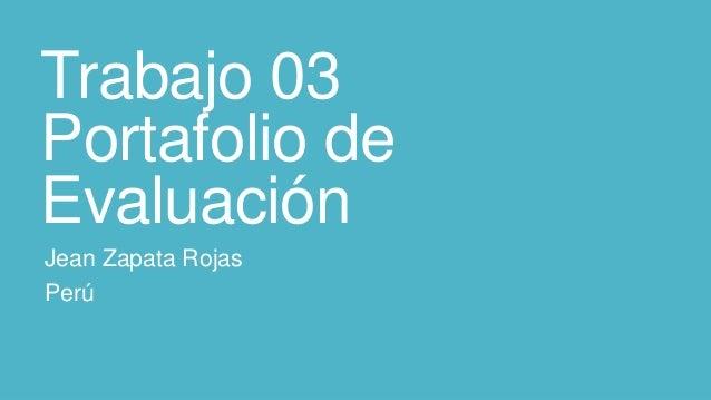 Trabajo 03 Portafolio de Evaluación Jean Zapata Rojas Perú