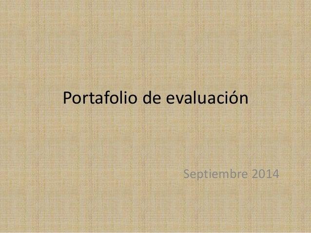 Portafolio de evaluación  Septiembre 2014