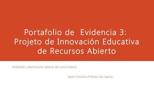 Portafolio de Evidencia 3: Projeto de Innovación Educativa de Recursos Abierto Visibilidad y diseminación abierta del cono...