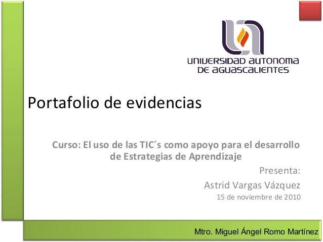 Portafolio de evidencias Curso: El uso de las TIC´s como apoyo para el desarrollo de Estrategias de Aprendizaje Presenta: ...