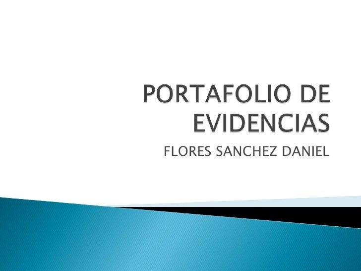 PORTAFOLIO DE EVIDENCIAS<br />FLORES SANCHEZ DANIEL<br />