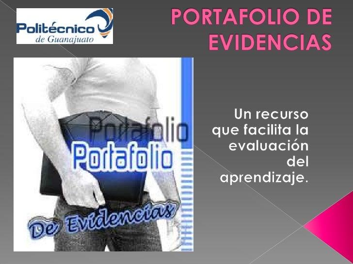 PORTAFOLIO DE EVIDENCIAS<br />Un recurso que facilita la evaluación del aprendizaje.<br />