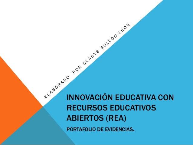INNOVACIÓN EDUCATIVA CON  RECURSOS EDUCATIVOS  ABIERTOS (REA)  PORTAFOLIO DE EVIDENCIAS.