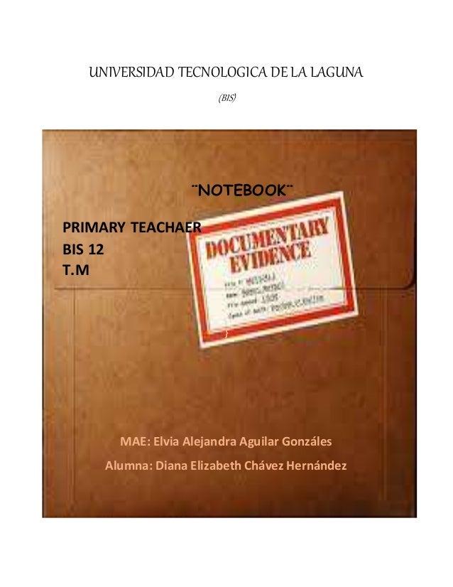 UNIVERSIDAD TECNOLOGICA DE LA LAGUNA (BIS) ¨NOTEBOOK¨ PRIMARY TEACHAER BIS 12 T.M } MAE: Elvia Alejandra Aguilar Gonzáles ...