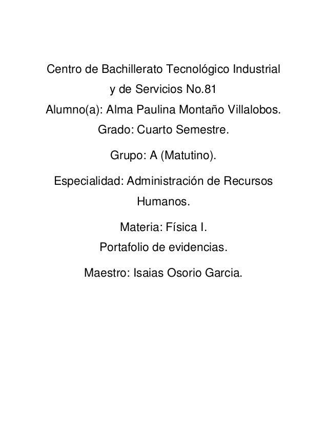 Centro de Bachillerato Tecnológico Industrial y de Servicios No.81 Alumno(a): Alma Paulina Montaño Villalobos. Grado: Cuar...