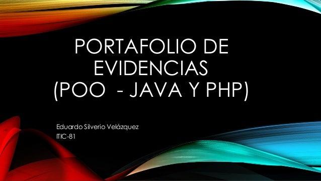 PORTAFOLIO DE EVIDENCIAS (POO - JAVA Y PHP) Eduardo Silverio Velázquez ITIC-81