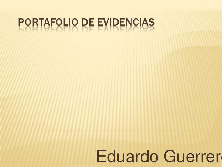 PORTAFOLIO DE EVIDENCIAS             Eduardo Guerrero