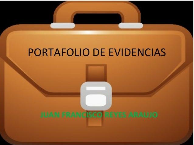 PORTAFOLIO DE EVIDENCIAS JUAN FRANCISCO REYES ARAUJO