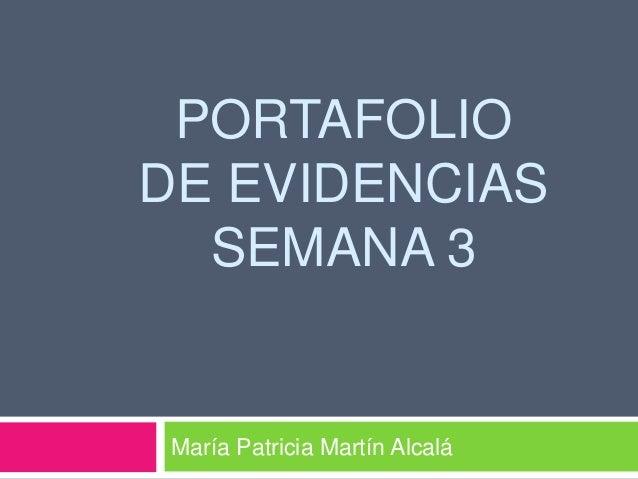 PORTAFOLIO DE EVIDENCIAS SEMANA 3 María Patricia Martín Alcalá