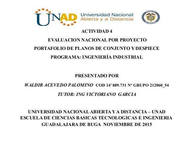 ACTIVIDAD 4 EVALUACION NACIONAL POR PROYECTO PORTAFOLIO DE PLANOS DE CONJUNTO Y DESPIECE PROGRAMA: INGENIERÍA INDUSTRIAL P...