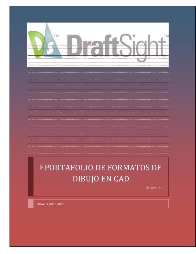 PORTAFOLIO DE FORMATOS DE DIBUJO EN CAD Grupo_ 30 UNAD 10/18/2015