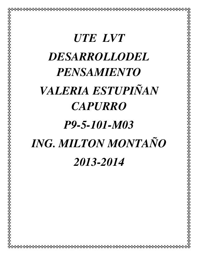 UTE LVT DESARROLLODEL PENSAMIENTO VALERIA ESTUPIÑAN CAPURRO P9-5-101-M03 ING. MILTON MONTAÑO 2013-2014