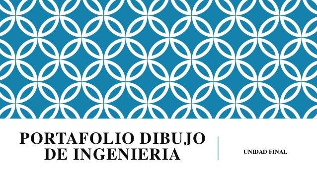 PORTAFOLIO DIBUJO DE INGENIERIA UNIDAD FINAL