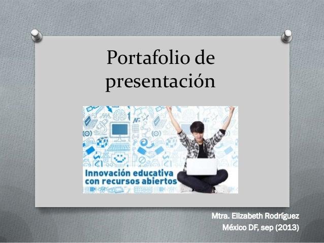 Portafolio de presentación Mtra. Elizabeth Rodríguez México DF, sep (2013)