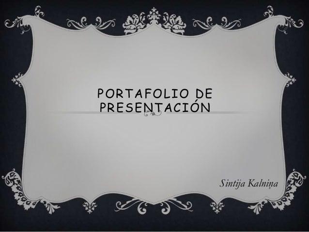 PORTAFOLIO DE PRESENTACIÓN Sintija Kalniņa