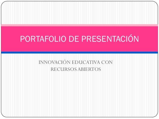INNOVACIÓN EDUCATIVA CON RECURSOS ABIERTOS  PORTAFOLIO DE PRESENTACIÓN