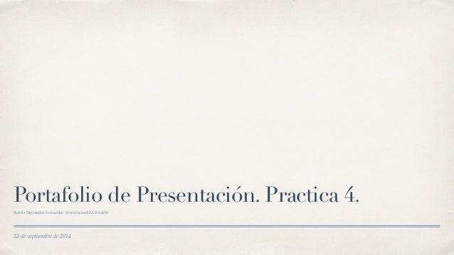 Portafolio de Presentación. Practica 4.  Ridelis Hernandez Fernandez. #innovacionREA @ridehf  23 de septiembre de 2014