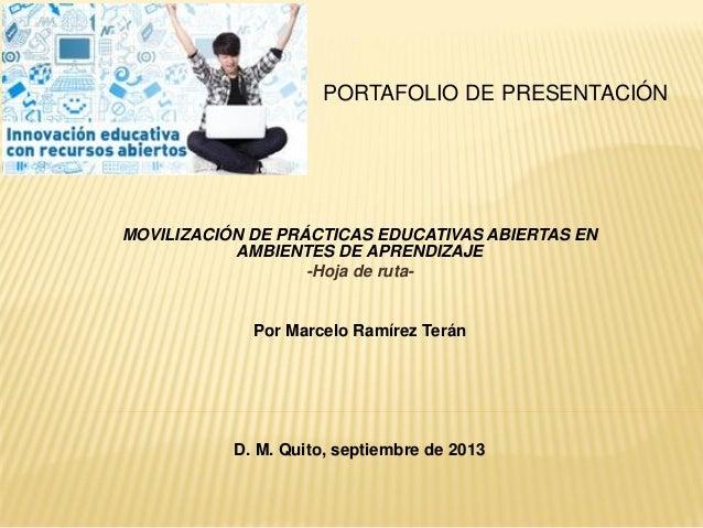 PORTAFOLIO DE PRESENTACIÓN MOVILIZACIÓN DE PRÁCTICAS EDUCATIVAS ABIERTAS EN AMBIENTES DE APRENDIZAJE -Hoja de ruta- Por Ma...