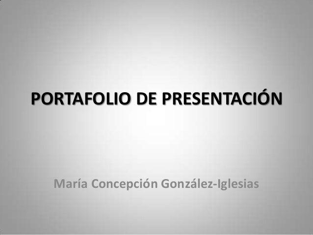 PORTAFOLIO DE PRESENTACIÓN María Concepción González-Iglesias