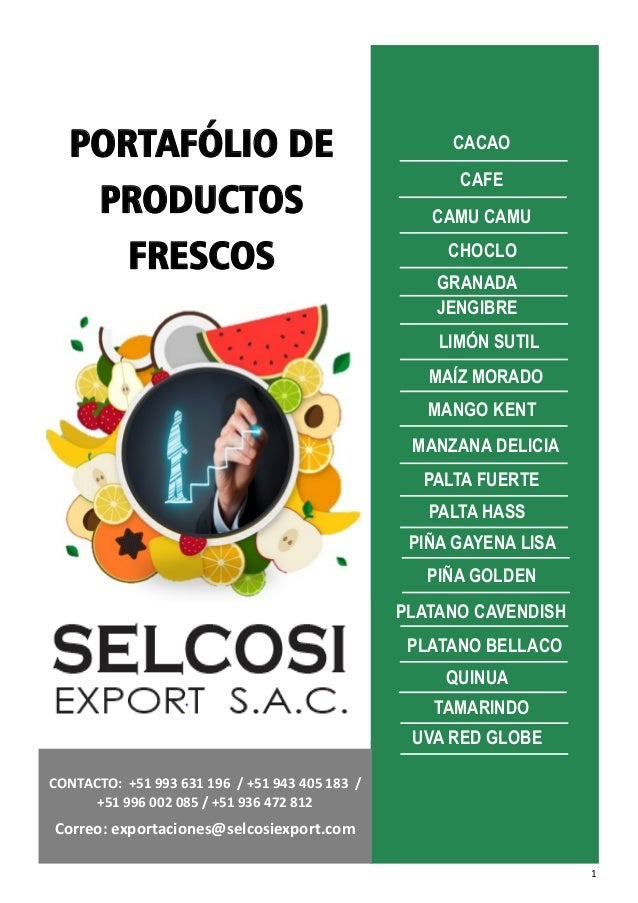 1 CONTACTO: +51 993 631 196 / +51 943 405 183 / +51 996 002 085 / +51 936 472 812 Correo: exportaciones@selcosiexport.com ...