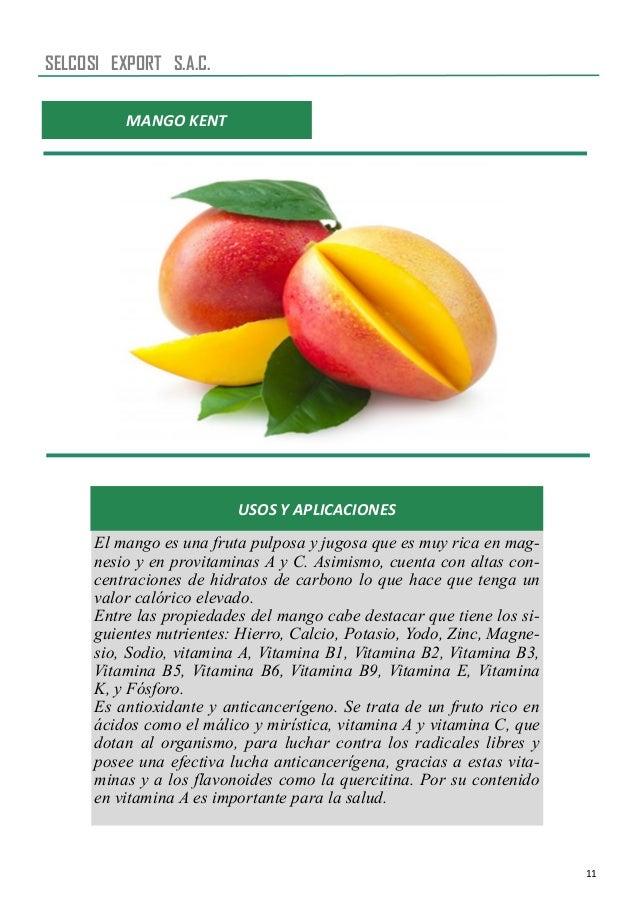 11 MANGO KENT USOS Y APLICACIONES El mango es una fruta pulposa y jugosa que es muy rica en mag- nesio y en provitaminas A...