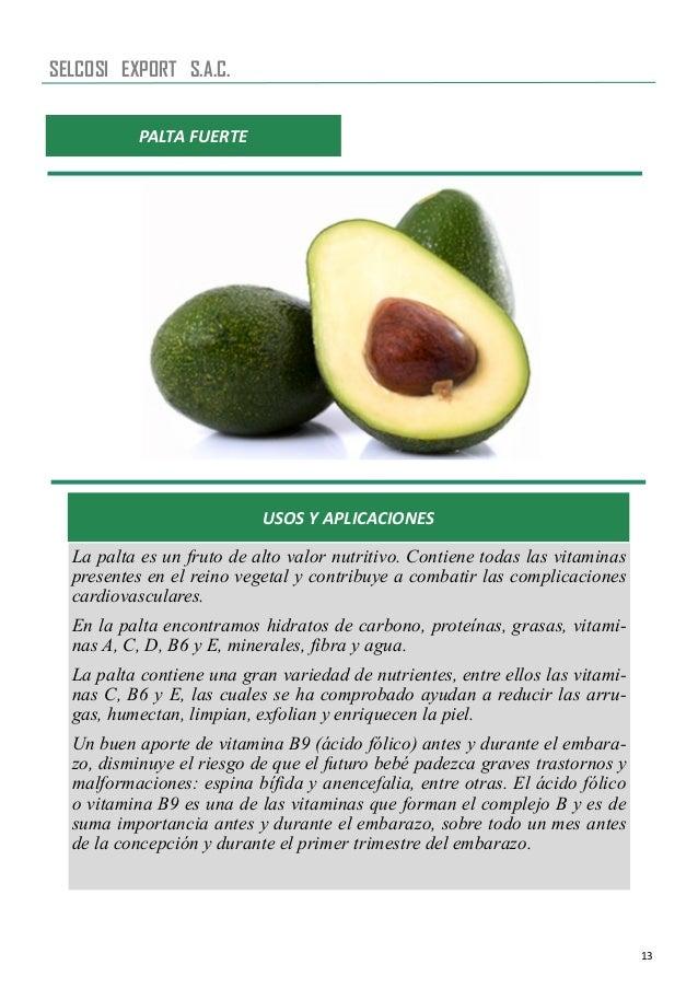 13 PALTA FUERTE USOS Y APLICACIONES La palta es un fruto de alto valor nutritivo. Contiene todas las vitaminas presentes e...