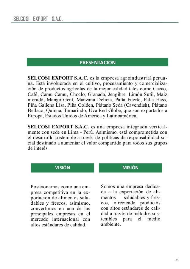 2 PRESENTACION SELCOSI EXPORT S.A.C. SELCOSI EXPORT S.A.C. es la empresa agroindustrial perua- na. Está involucrada en el ...