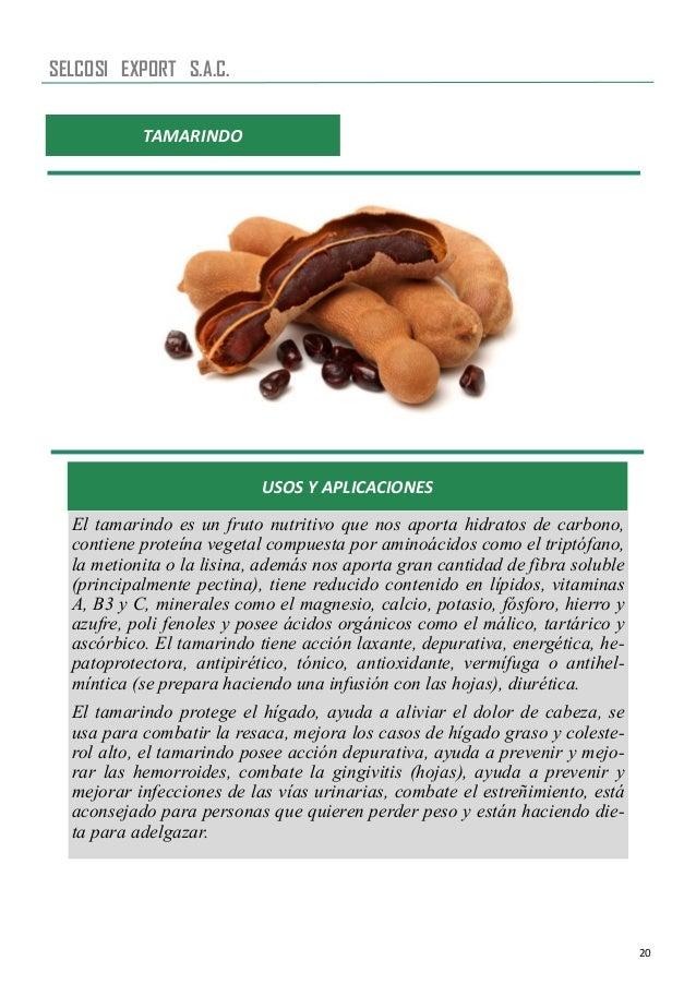20 TAMARINDO USOS Y APLICACIONES El tamarindo es un fruto nutritivo que nos aporta hidratos de carbono, contiene proteína ...