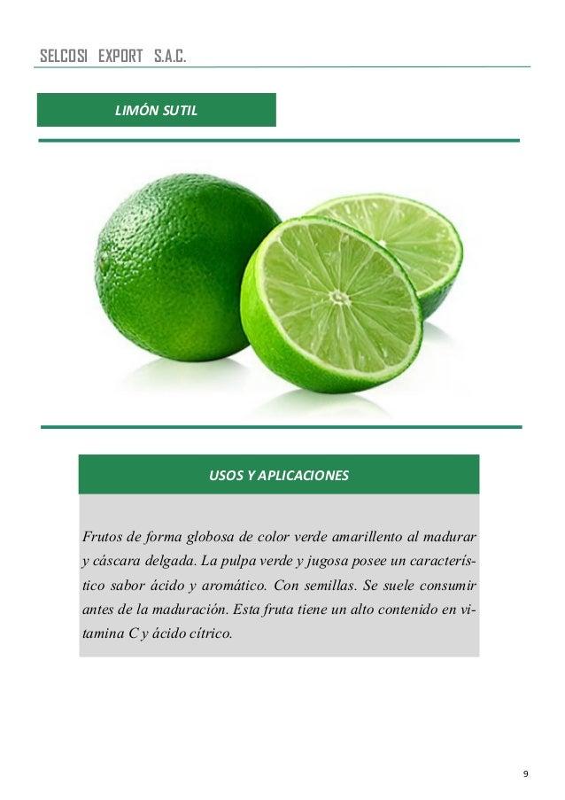 9 LIMÓN SUTIL USOS Y APLICACIONES Frutos de forma globosa de color verde amarillento al madurar y cáscara delgada. La pulp...