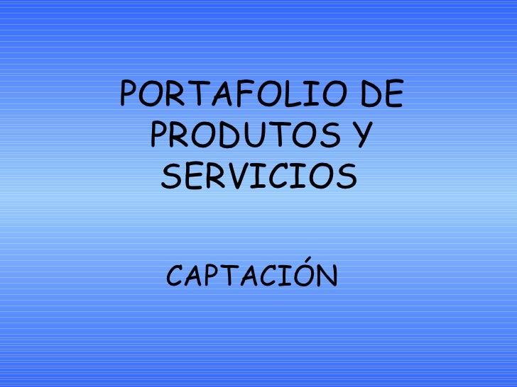 PORTAFOLIO DE PRODUTOS Y SERVICIOS   CAPTACIÓN