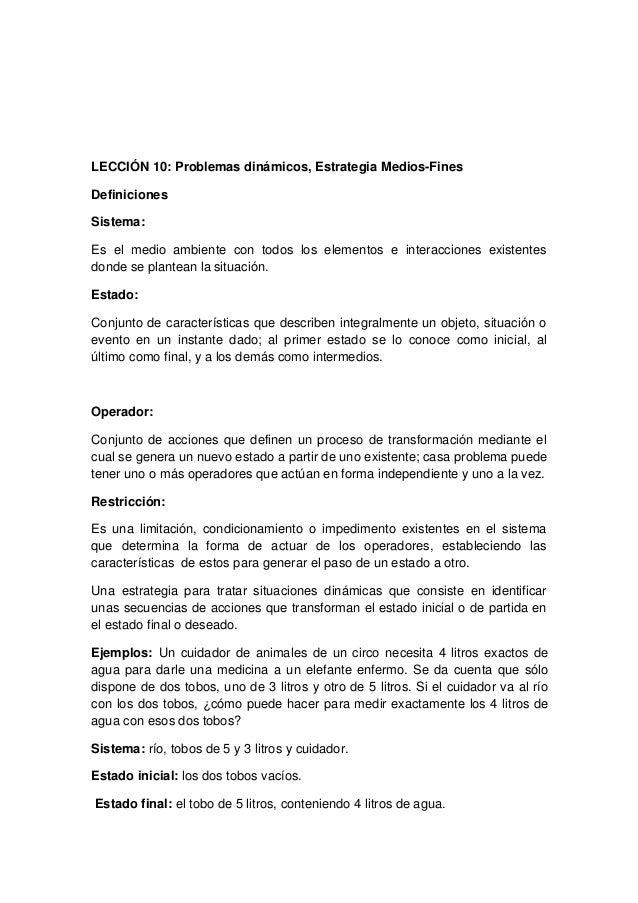 LECCIÓN 10: Problemas dinámicos, Estrategia Medios-FinesDefinicionesSistema:Es el medio ambiente con todos los elementos e...