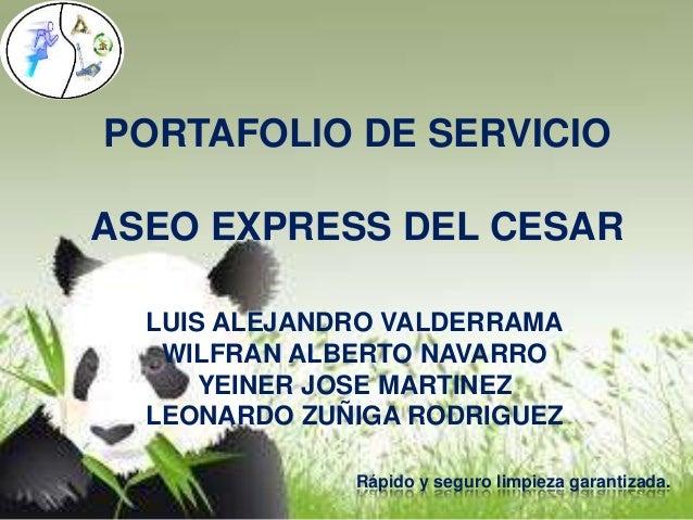 PORTAFOLIO DE SERVICIO ASEO EXPRESS DEL CESAR LUIS ALEJANDRO VALDERRAMA WILFRAN ALBERTO NAVARRO YEINER JOSE MARTINEZ LEONA...