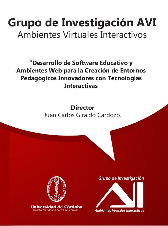 Grupo de Investigación AVIAmbientes Virtuales InteractivosDirectorJuan Carlos Giraldo Cardozo.Grupo de InvestigaciónAmbien...
