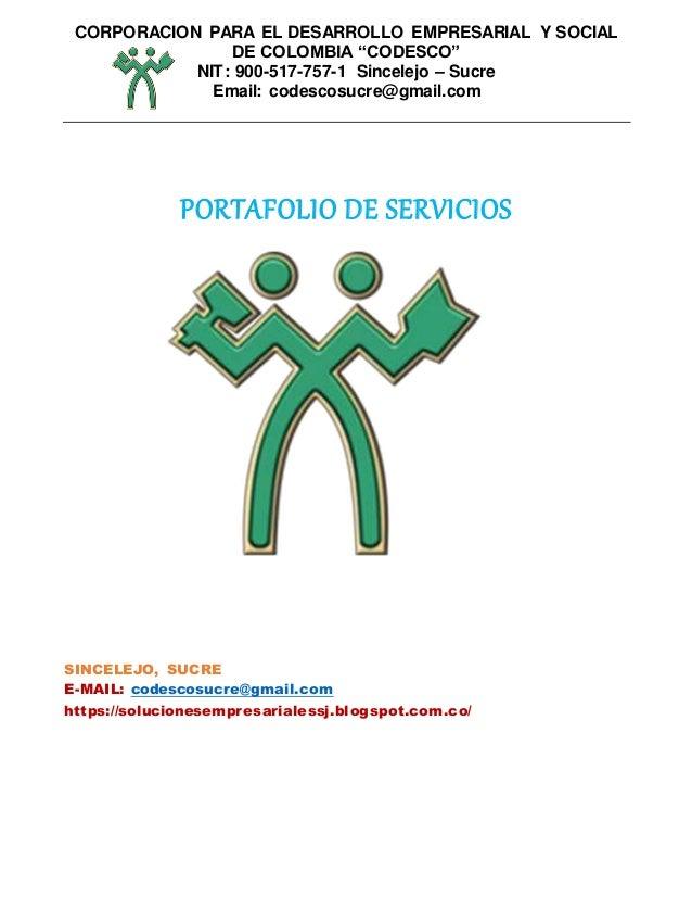 """CORPORACION PARA EL DESARROLLO EMPRESARIAL Y SOCIAL DE COLOMBIA """"CODESCO"""" NIT: 900-517-757-1 Sincelejo – Sucre Email: code..."""