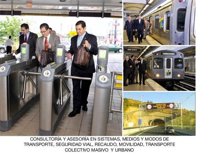 CONSULTORÍA Y ASESORÍA EN SISTEMAS, MEDIOS Y MODOS DE TRANSPORTE, SEGURIDAD VIAL, RECAUDO, MOVILIDAD, TRANSPORTE COLECTIVO...