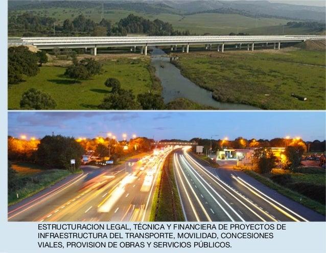 ESTRUCTURACION LEGAL, TÉCNICA Y FINANCIERA DE PROYECTOS DE INFRAESTRUCTURA DEL TRANSPORTE, MOVILIDAD, CONCESIONES VIALES, ...