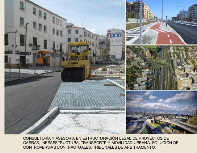 CONSULTORÍA Y ASESORÍA EN ESTRUCTURACIÓN LEGAL DE PROYECTOS DE OABRAS, INFRAESTRUCTURA, TRANSPORTE Y MOVILIDAD URBANA. SOL...